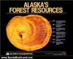 Sports Book Review: Alaska's Forest Resources (Alaska Geographic Series, Volume 12 Number 2) by Alaska Geographic Association