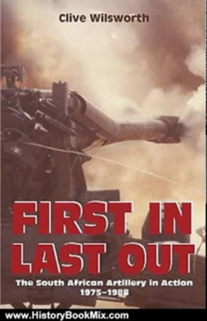 History Book Review: First In, Last Out: The South African Artillery in Action: 1975-1988 (African H