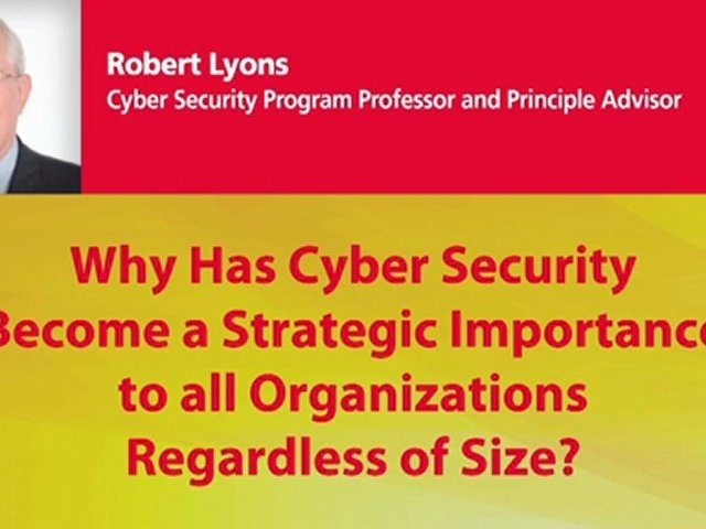 Why Has Cyber Security Become a Strategic Importance to all Organizations Regardless of Size