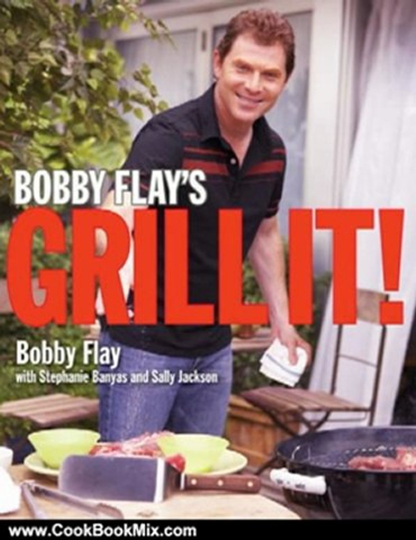 Cooking Book Review: Bobby Flay's Grill It! by Bobby Flay, Stephanie Banyas, Sally Jackson