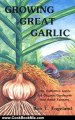 Cooking Book Review: Growing Great Garlic: The Definitive Guide for Organic Gardeners and Small Farmers by Ron L. Engeland