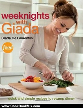 Cooking Book Review: Weeknights with Giada: Quick and Simple Recipes to Revamp Dinner by Giada De Laurentiis