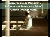 """1.  """"Préparer la Fin du Ramadan / Préparer son Retour vers Allah"""" {Shaikh Ibrahim Mulla}"""