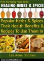 Cooking Book Review: Healing Herbs & Spices : Health Benefits of Popular Herbs & Spices Plus Over 70 Recipes To Use Them In (Healing Foods Series) by Lee Anne Dobbins