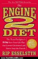 Health Book Review: The Engine 2 Diet: The Texas Firefighter's 28-Day Save-Your-Life Plan that Lowers Cholesterol and Burns Away the Pounds by Rip Esselstyn