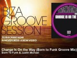 Born To Funk & Justin Michael - Change Is On the Way - Born to Funk Groove Mix - feat. Maiya