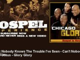 Chicago Glory - Medley  Nobody Knows The Trouble Ive Seen - Cant Nobody Do Me Like Jesus - Glory G