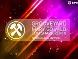 Grooveyard - Mary Go Wild (Tom Shark Remix) [Available September 10]