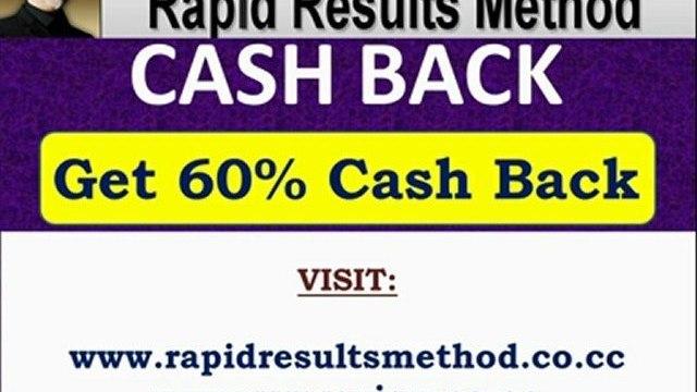 Rapid Results Method Cash Back - Get 60% Cashback