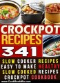 Cooking Book Review: 341 Crockpot Recipes: Slow Cooker Recipes. Easy To Make Healthy Slow Cooked Recipes & Meals Crockpot Cookbook by Jerry Brooke