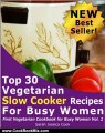 Cooking Book Review: Top 30 Easy Vegetarian Slow Cooker Recipes for Busy Women: Set It and Forget It (First Vegetarian Recipes Cookbook for Busy Women) by Sarah Jessica Cook