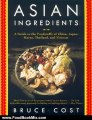 Food Book Review: Asian Ingredients: A Guide to the Foodstuffs of China, Japan, Korea, Thailand and Vietnam by Bruce Cost