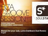 Suges - Always be your lady - John Dahlbäck Dub Remix - feat. Syreeta Neal - IbizaGrooveSession