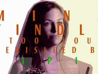 Mina Tindle - Too Loud Revisited By TIPIS