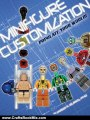 Crafts Book Review: Minifigure Customization: Populate Your World! by Jared K. Burks