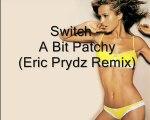 Switch - A Bit Patchy (Eric Prydz Remix)