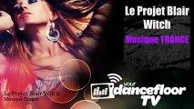 Musique Trance - Le Projet Blair Witch - YourDancefloorTV