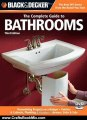 Crafts Book Review: Black & Decker The Complete Guide to Bathrooms, Third Edition: *Remodeling on a budget * Vanities & Cabinets * Plumbing & Fixtures * Showers, Sinks & Tubs (Black & Decker Complete Guide) by Editors of Creative Publishing