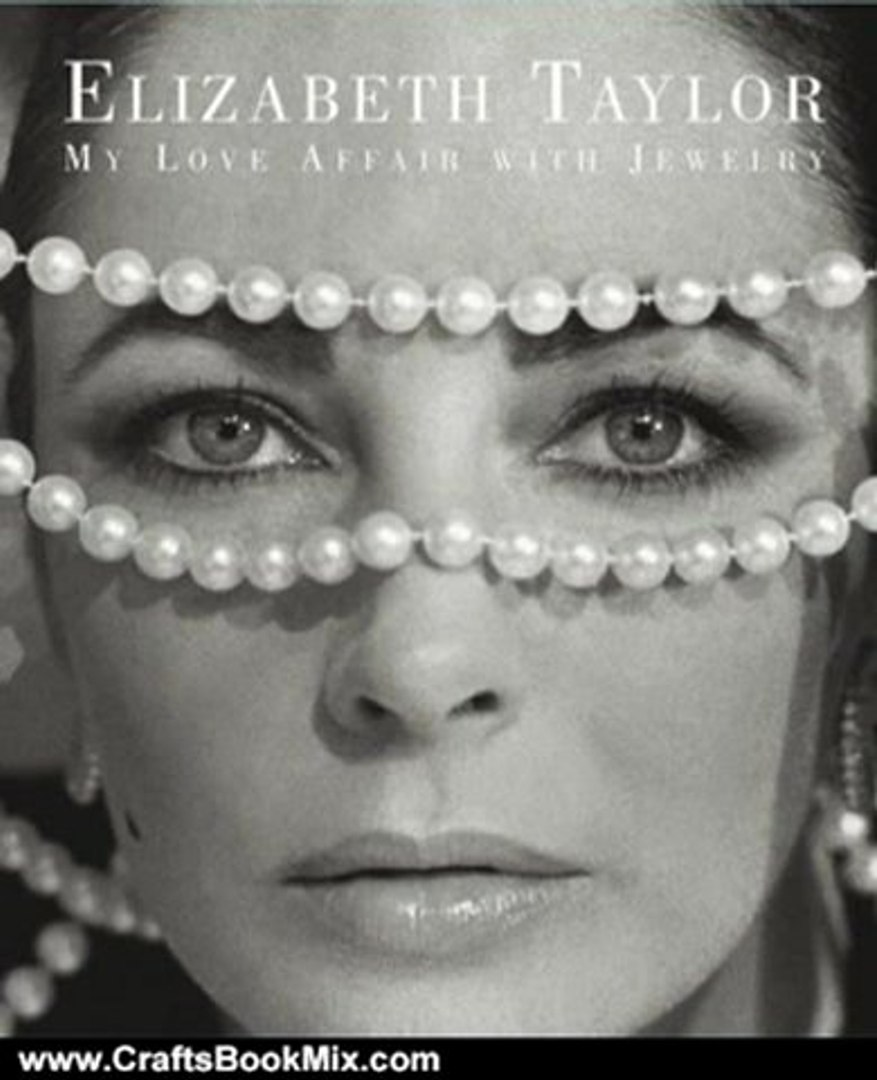 Crafts Book Review: Elizabeth Taylor: My Love Affair with Jewelry by Elizabeth Taylor