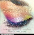 Fitness Book Review: Eye Candy: 55 Easy Makeup Looks for Glam Lids and Luscious Lashes by Linda Mason