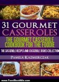 Food Book Review: 31 Gourmet Casseroles - The Gourmet Casserole Cookbook For The Foodie (The Casserole Recipes and Casserole Dishes Collection) by Pamela Kazmierczak