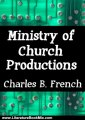 Literature Book Review: Ministry of Church Productions (Crazy Christians and Digital Daring Deeds.) by Charles B. French