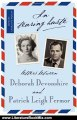 Literature Book Review: In Tearing Haste: Letters between Deborah Devonshire and Patrick Leigh Fermor by Patrick Leigh Fermor, Deborah Mitford Devonshire, Charlotte Mosley