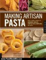 Food Book Review: Making Artisan Pasta: How to Make a World of Handmade Noodles, Stuffed Pasta, Dumplings, and More by Aliza Green, Steve Legato, Cesare Casella