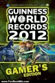 Fun Book Review: Guinness World Records 2012 Gamer's Edition (Guinness World Records Gamer's Edition) by Guinness World Records