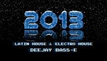 Sesion Navidad 2012 - 2013 / Dj Bass-E Mix / Mejores Temas Latin House & Electro