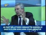 SEBAHATTİN KARAKELLE-AK PARTİ MV.GAZETECİLER SORUYOR. BÖLÜM-4