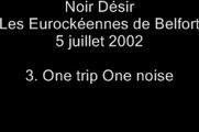 03.One trip/one noise - Noir Désir aux Eurockéennes de Belfort le 5 juillet 2002