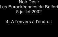 04.A l'envers, à l'endroit - Noir Désir aux Eurockéennes de Belfort le 5 juillet 2002