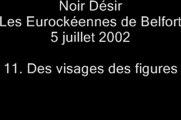 11.Des visages, des figures - Noir Désir aux Eurockéennes de Belfort le 5 juillet 2002