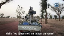 "Mali : ""les djihadistes ont la peur au ventre"""