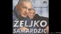 Zeljko Samardzic - Nemam ja toliko kofera - (Audio 1999)