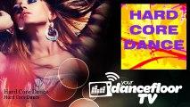 Hard Core Dance - Hard Core Dance - YourDancefloorTV