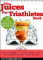 Food Book Review: Juices for Triathletes: The Recipes, Nutrition and Diet Solution for Maximum Endurance and Improved Training Results for Sprint through to Ironman Distance Triathlons (Food for Fitness Series) by Lars Andersen