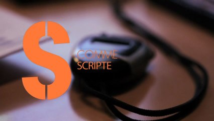 S comme Scripte