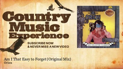 Orion - Am I That Easy to Forget - Original Mix - Country Music Experience