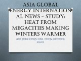 Asia Global Energy International News - Study: Heat From Megacities Making Winters Warmer