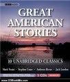 CD Book Review: Great American Stories: Ten Unabridged Classics by Stephen Crane, Ambrose Bierce, Jack London, Mark Twain, Patrick Fraley