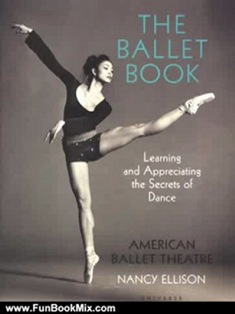 Fun Book Review: The Book of Ballet: Learning and Appreciating the Secrets of Dance by American Ball