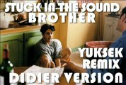 STUCK IN THE SOUND BROTHER YUKSEK REMIX (DIDIER VERSION)