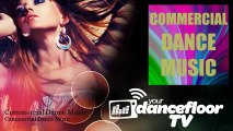 Commercial Dance Music - Commercial Dance Music - YourDancefloorTV