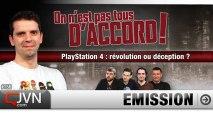 On n'est pas tous d'accord ! - PlayStation 4 : révolution ou déception ?- S4-Ep#156 [JVN.com]