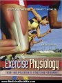 Medicine Book Review: Exercise Physiology: Theory and Application to Fitness and Performance by Scott Powers, Edward Howley