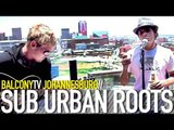 SUB URBAN ROOTS - TOP HATS AND LOOSE (BalconyTV)