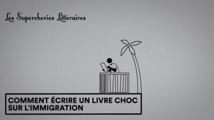 Les Supercheries Littéraires 1x04 - Comment écrire un livre choc sur l'immigration