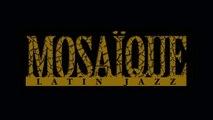 MOSAIQUE Latin Jazz